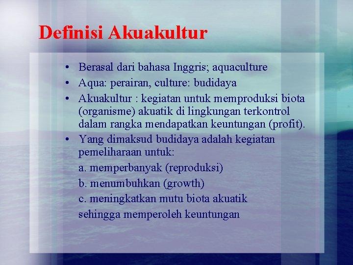 Definisi Akuakultur • Berasal dari bahasa Inggris; aquaculture • Aqua: perairan, culture: budidaya •