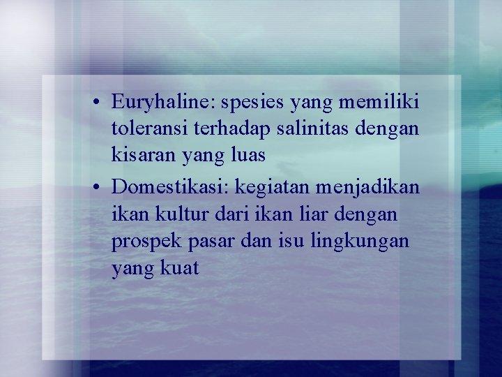 • Euryhaline: spesies yang memiliki toleransi terhadap salinitas dengan kisaran yang luas •