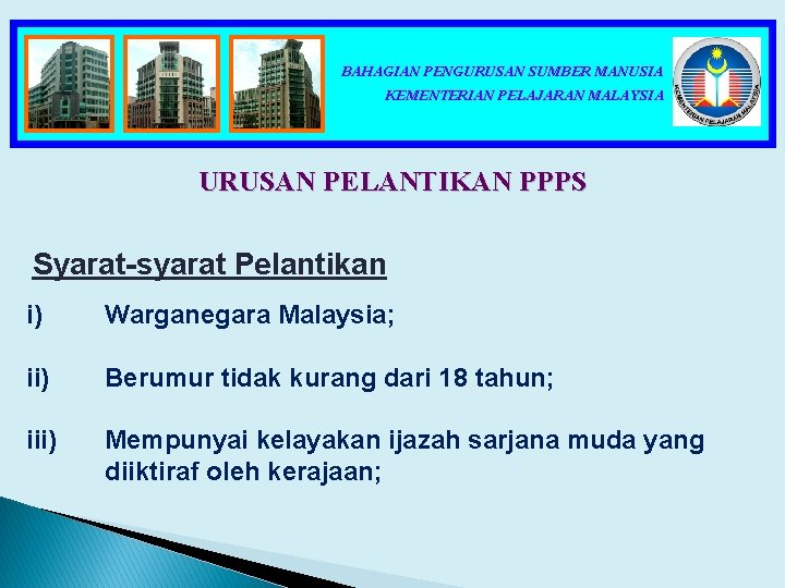 BAHAGIAN PENGURUSAN SUMBER MANUSIA KEMENTERIAN PELAJARAN MALAYSIA URUSAN PELANTIKAN PPPS Syarat-syarat Pelantikan i) Warganegara