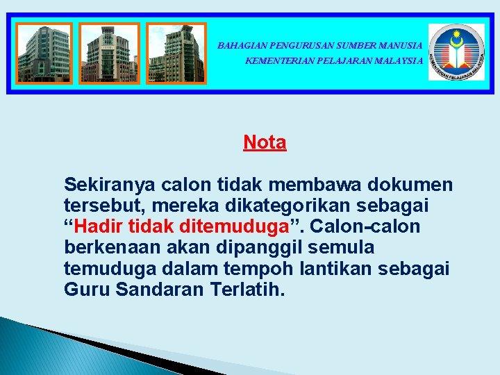 BAHAGIAN PENGURUSAN SUMBER MANUSIA KEMENTERIAN PELAJARAN MALAYSIA Nota Sekiranya calon tidak membawa dokumen tersebut,