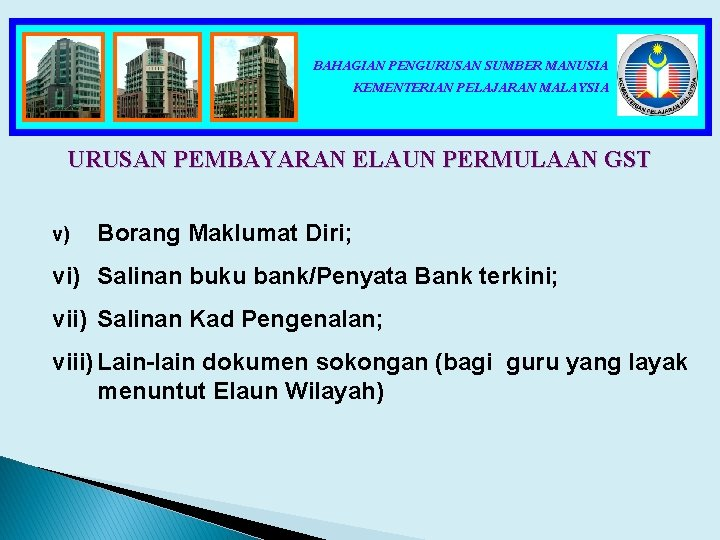 BAHAGIAN PENGURUSAN SUMBER MANUSIA KEMENTERIAN PELAJARAN MALAYSIA URUSAN PEMBAYARAN ELAUN PERMULAAN GST v) Borang