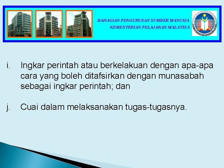 BAHAGIAN PENGURUSAN SUMBER MANUSIA KEMENTERIAN PELAJARAN MALAYSIA i. Ingkar perintah atau berkelakuan dengan apa-apa