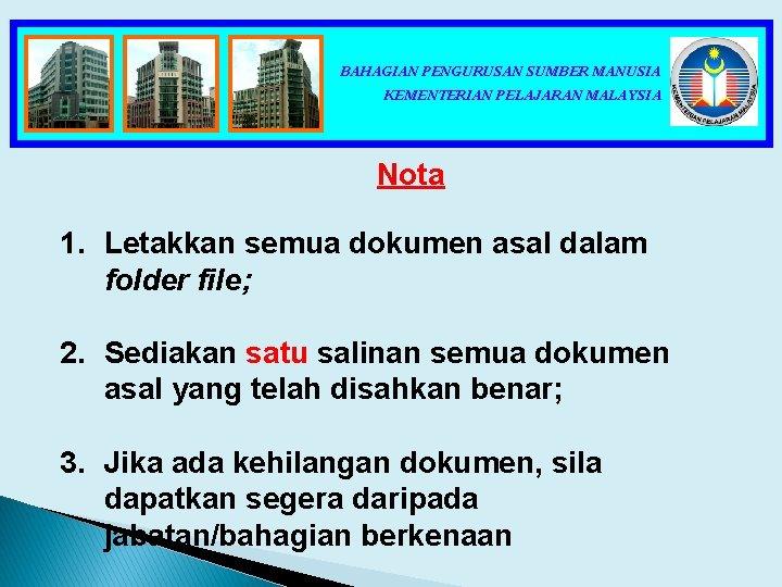 BAHAGIAN PENGURUSAN SUMBER MANUSIA KEMENTERIAN PELAJARAN MALAYSIA Nota 1. Letakkan semua dokumen asal dalam
