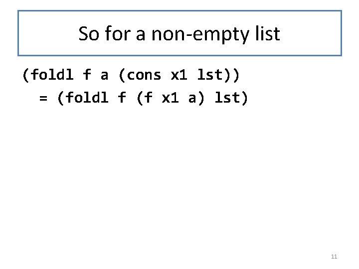 So for a non-empty list (foldl f a (cons x 1 lst)) = (foldl