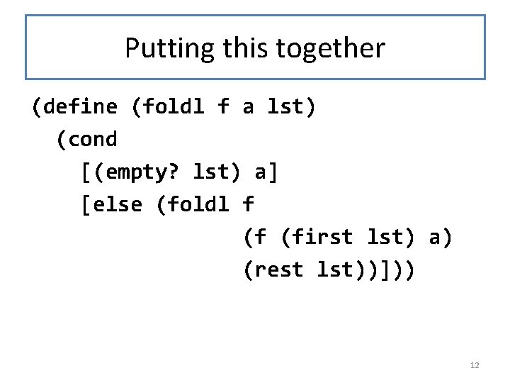 Putting this together (define (foldl f a lst) (cond [(empty? lst) a] [else (foldl