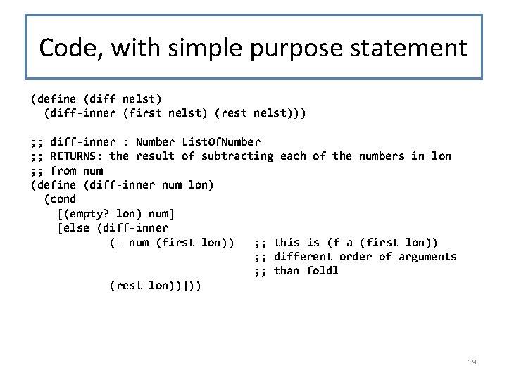 Code, with simple purpose statement (define (diff nelst) (diff-inner (first nelst) (rest nelst))) ;
