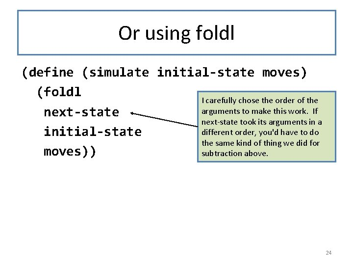 Or using foldl (define (simulate initial-state moves) (foldl I carefully chose the order of