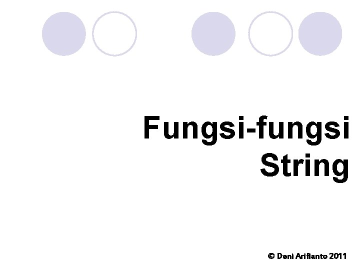 Fungsi-fungsi String © Deni Arifianto 2011