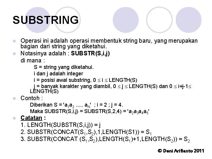 SUBSTRING Operasi ini adalah operasi membentuk string baru, yang merupakan bagian dari string yang
