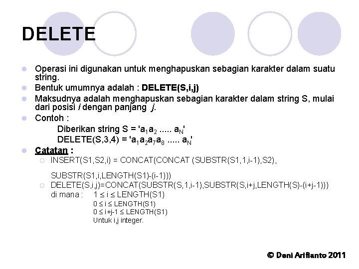 DELETE l l l Operasi ini digunakan untuk menghapuskan sebagian karakter dalam suatu string.