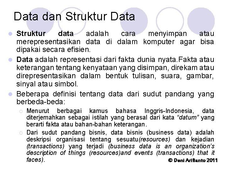 Data dan Struktur Data Struktur data adalah cara menyimpan atau merepresentasikan data di dalam