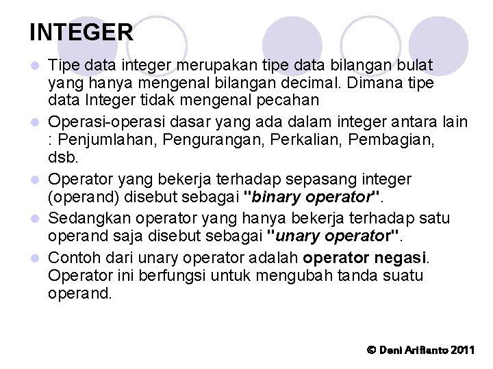 INTEGER l l l Tipe data integer merupakan tipe data bilangan bulat yang hanya