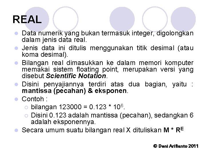 REAL l l l Data numerik yang bukan termasuk integer, digolongkan dalam jenis data