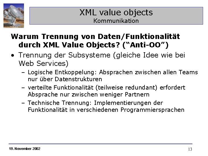 """XML value objects Kommunikation Warum Trennung von Daten/Funktionalität durch XML Value Objects? (""""Anti-OO"""") •"""