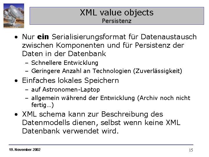 XML value objects Persistenz • Nur ein Serialisierungsformat für Datenaustausch zwischen Komponenten und für