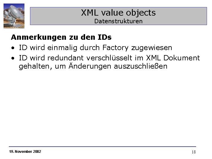 XML value objects Datenstrukturen Anmerkungen zu den IDs • ID wird einmalig durch Factory