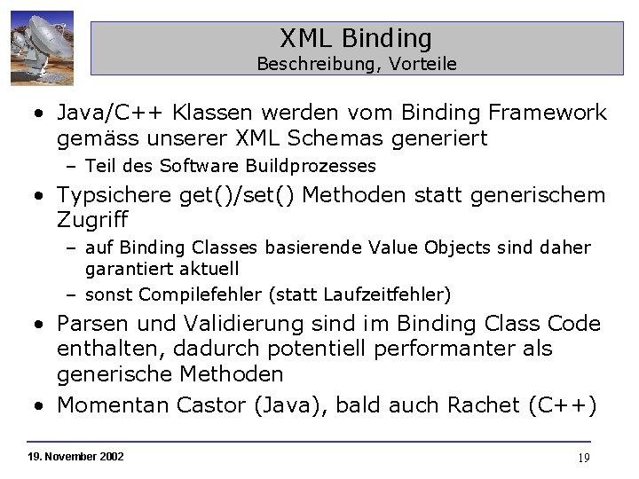 XML Binding Beschreibung, Vorteile • Java/C++ Klassen werden vom Binding Framework gemäss unserer XML