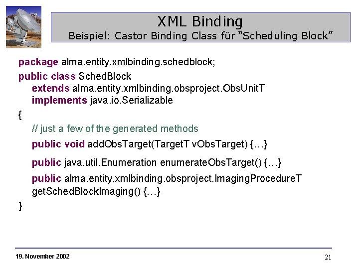 "XML Binding Beispiel: Castor Binding Class für ""Scheduling Block"" package alma. entity. xmlbinding. schedblock;"