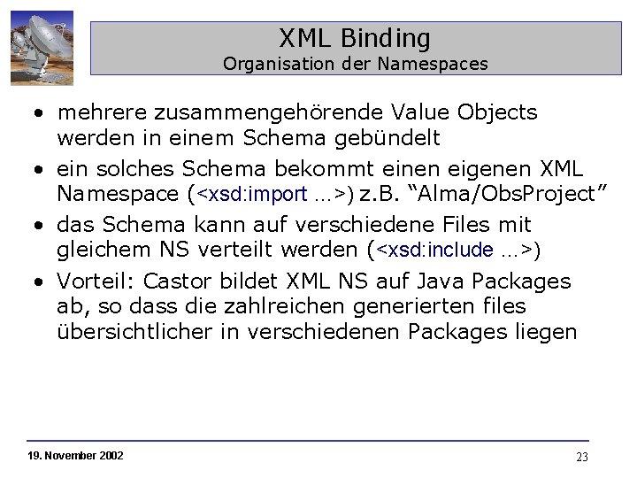 XML Binding Organisation der Namespaces • mehrere zusammengehörende Value Objects werden in einem Schema
