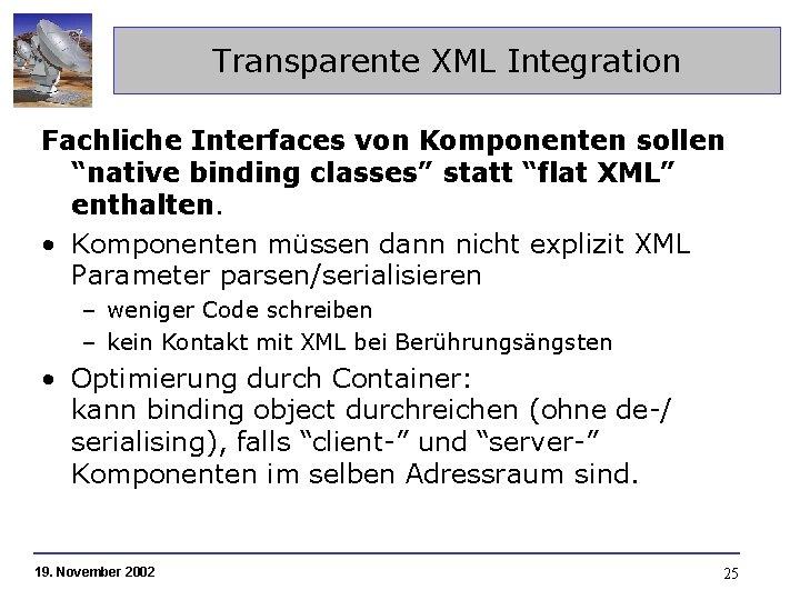 """Transparente XML Integration Fachliche Interfaces von Komponenten sollen """"native binding classes"""" statt """"flat XML"""""""