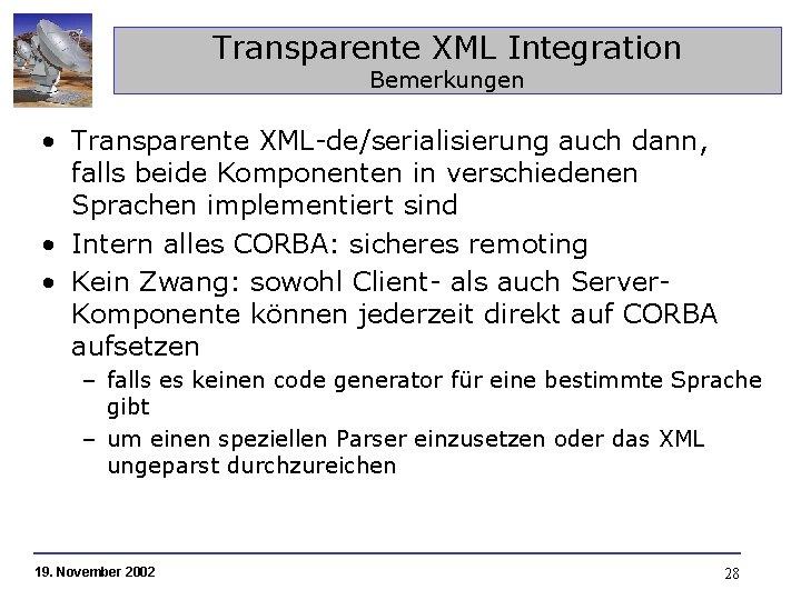 Transparente XML Integration Bemerkungen • Transparente XML-de/serialisierung auch dann, falls beide Komponenten in verschiedenen