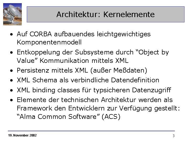 """Architektur: Kernelemente • Auf CORBA aufbauendes leichtgewichtiges Komponentenmodell • Entkoppelung der Subsysteme durch """"Object"""