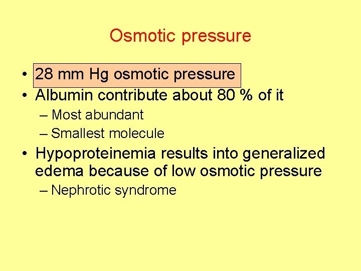 Osmotic pressure • 28 mm Hg osmotic pressure • Albumin contribute about 80 %