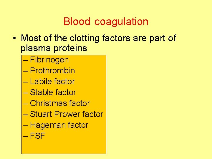 Blood coagulation • Most of the clotting factors are part of plasma proteins –