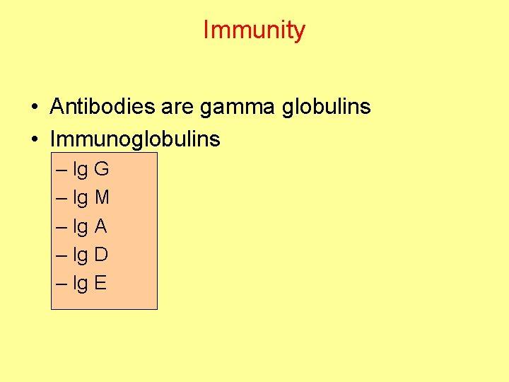 Immunity • Antibodies are gamma globulins • Immunoglobulins – Ig G – Ig M