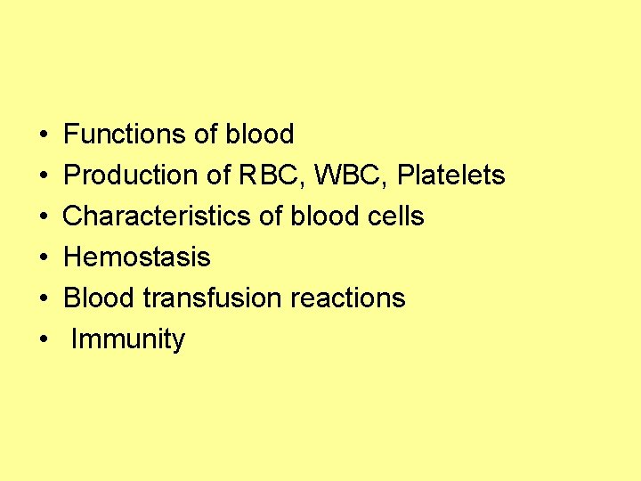 • • • Functions of blood Production of RBC, WBC, Platelets Characteristics of