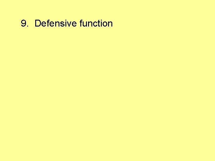 9. Defensive function