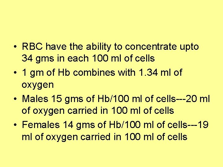 • RBC have the ability to concentrate upto 34 gms in each 100