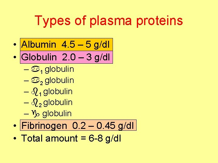 Types of plasma proteins • Albumin 4. 5 – 5 g/dl • Globulin 2.