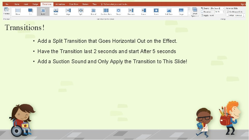 Transitions! • Add a Split Transition that Goes Horizontal Out on the Effect. •
