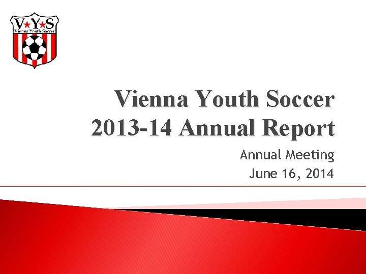 Vienna Youth Soccer 2013 -14 Annual Report Annual Meeting June 16, 2014