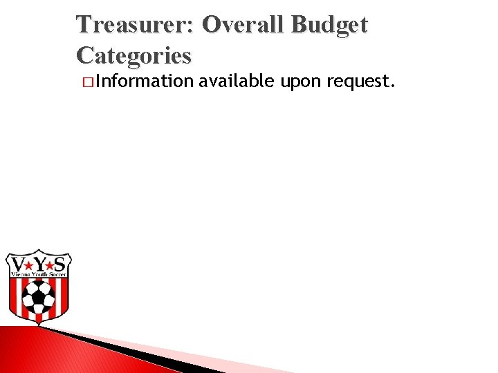 Treasurer: Overall Budget Categories � Information available upon request.