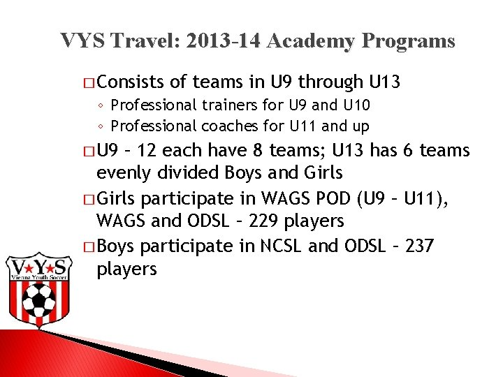 VYS Travel: 2013 -14 Academy Programs � Consists of teams in U 9 through