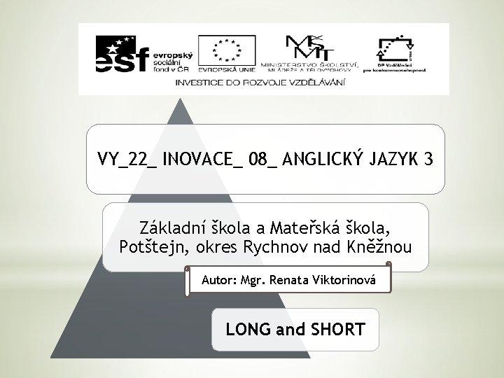 VY_22_ INOVACE_ 08_ ANGLICKÝ JAZYK 3 Základní škola a Mateřská škola, Potštejn, okres Rychnov