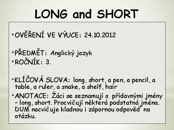 LONG and SHORT • OVĚŘENÍ VE VÝUCE: 24. 10. 2012 • PŘEDMĚT: Anglický jazyk