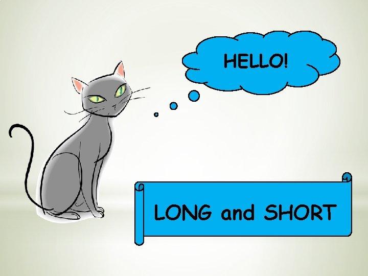HELLO! LONG and SHORT