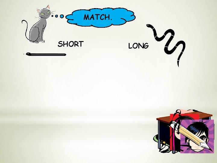 MATCH. SHORT LONG