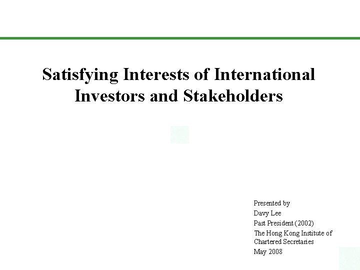 Satisfying Interests of International Investors and Stakeholders Presented by Davy Lee Past President (2002)