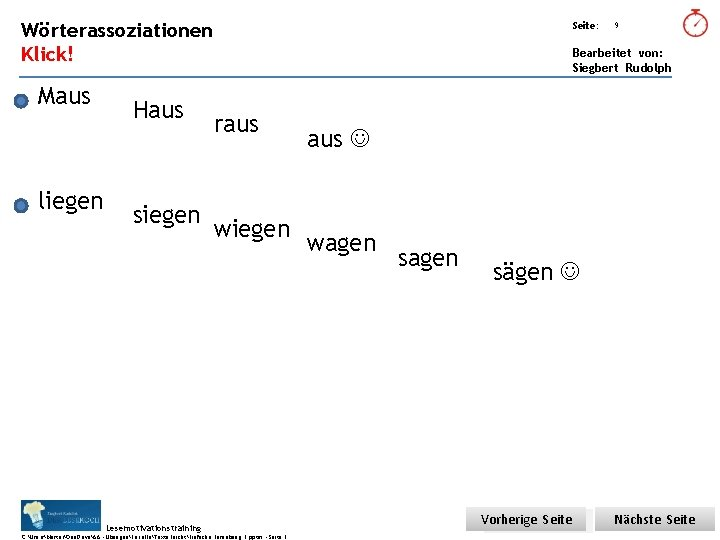Übungsart: Wörterassoziationen Seite: Klick! Bearbeitet von: Siegbert Rudolph Maus liegen Haus siegen raus wiegen