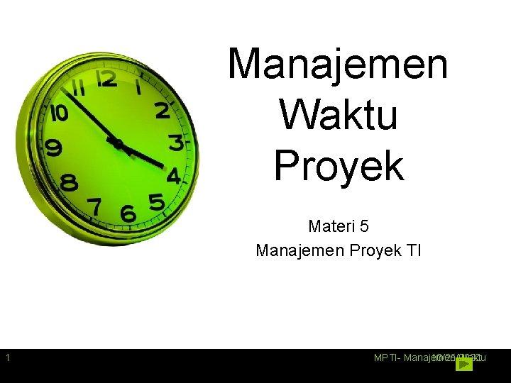 Manajemen Waktu Proyek Materi 5 Manajemen Proyek TI 1 MPTI- Manajemen 10/26/2020 Waktu