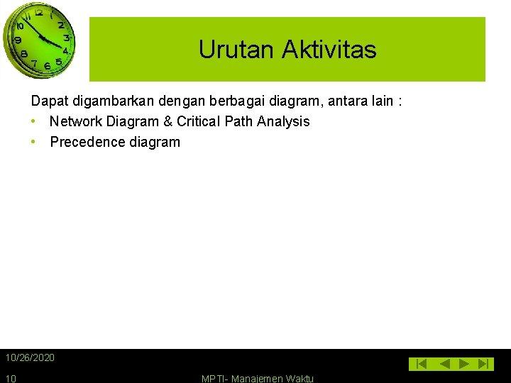 Urutan Aktivitas Dapat digambarkan dengan berbagai diagram, antara lain : • Network Diagram &