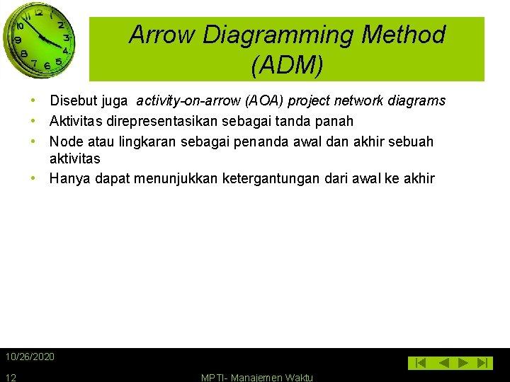 Arrow Diagramming Method (ADM) • Disebut juga activity-on-arrow (AOA) project network diagrams • Aktivitas