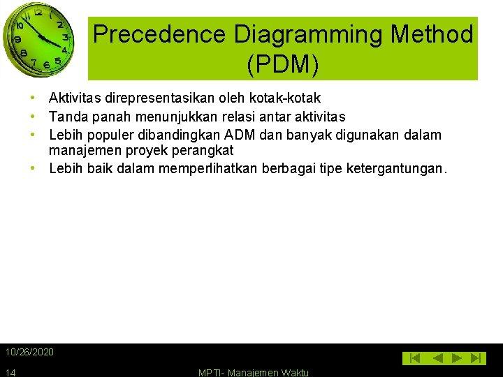 Precedence Diagramming Method (PDM) • Aktivitas direpresentasikan oleh kotak-kotak • Tanda panah menunjukkan relasi
