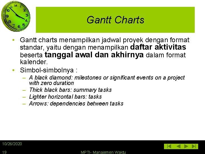 Gantt Charts • Gantt charts menampilkan jadwal proyek dengan format standar, yaitu dengan menampilkan