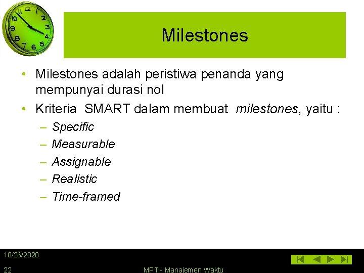 Milestones • Milestones adalah peristiwa penanda yang mempunyai durasi nol • Kriteria SMART dalam