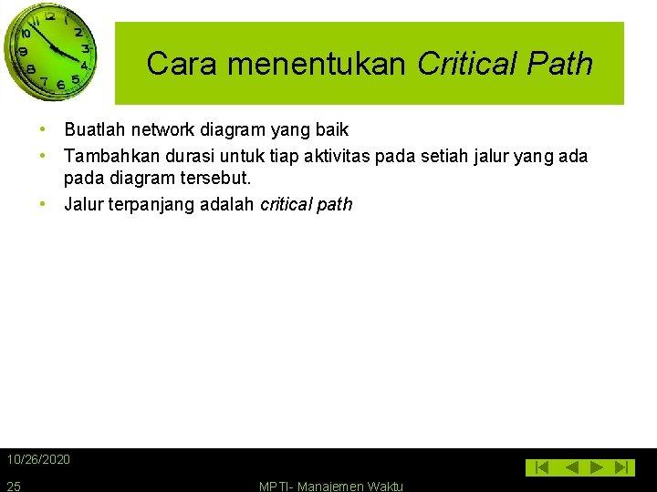 Cara menentukan Critical Path • Buatlah network diagram yang baik • Tambahkan durasi untuk